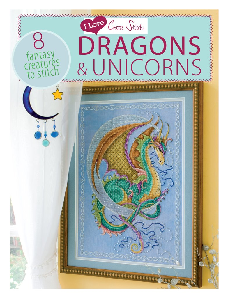 Dragons & Unicorns: 8 Fantasy Creatures to Stitch (I Love Cross Stitch)