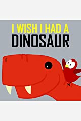 Children's Book: I Wish I Had a Dinosaur [Children's books about birds and dinosaurs]