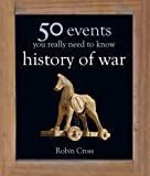50 Events You Really Need to Know: History of War (50 Ideas You Really Need to Know series)