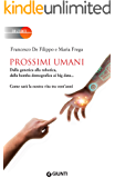 Prossimi umani: Dalla genetica alla robotica, dalla bomba demografica ai big data... Come sarà la nostra vita tra vent'anni
