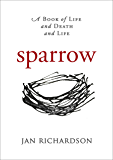 Sparrow: A Book of Life and Death and Life