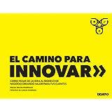 El camino para innovar: Cómo pasar de la idea al modelo de negocio creando valor para tus clientes (Sin colección)