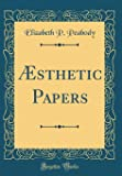 Æsthetic Papers (Classic Reprint)