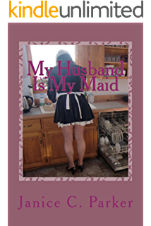 Become a sissy maid kindle edition by janice c parker literature my husband is my maid fandeluxe Image collections