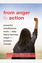 From Anger to Action: Powerful Mindfulness Tools to Help Teens Harness Anger for Positive Change (The Instant Help Solutions Series) Kindle Edition
