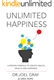 Unlimited Happiness: A Proven Formula To Create Health, Wealth And Happiness