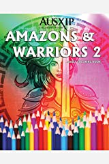Amazons And Warriors 2: Adult Coloring Book (Coloring To Relax The Mind) (Volume 2) Paperback
