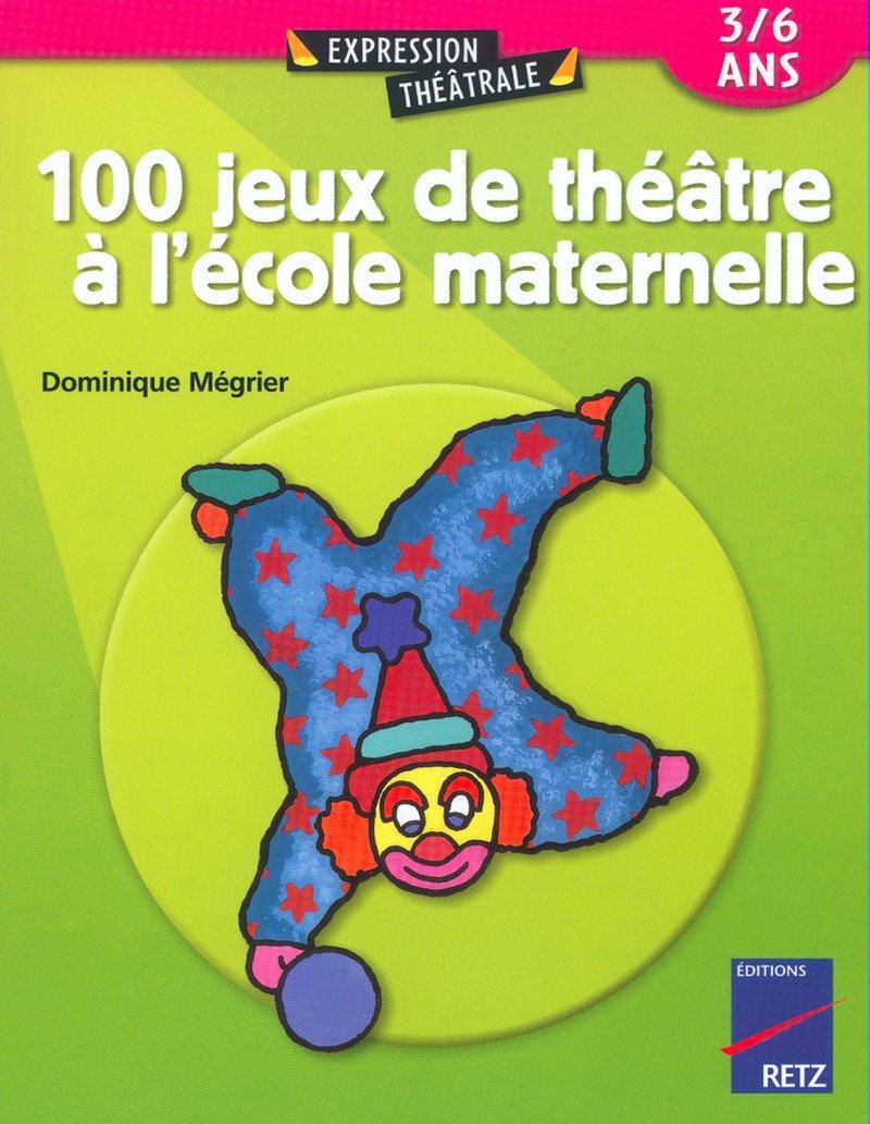 Amazon.fr - 100 jeux de théâtre à l'école maternelle - Dominique Mégrier -  Livres