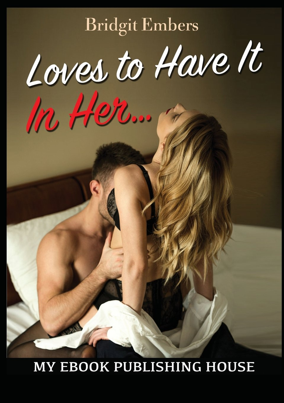Loves to Have It in Her...: Erotic Sex Stories That Will Satisfy Your Cravings! PDF