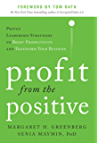 Profit from the Positive: Proven Leadership Strategies to Boost Productivity and Transform Your Business, with a foreword by Tom Rath (Business Books)