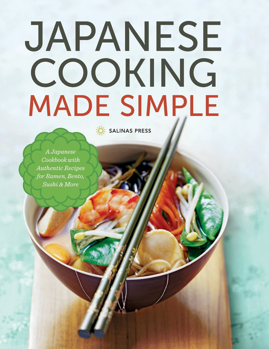 Japanese cooking made simple a japanese cookbook with authentic japanese cooking made simple a japanese cookbook with authentic recipes for ramen bento sushi more amazon salinas press 9781623154660 books forumfinder Image collections