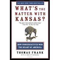 What's the Matter with Kansas?: How Conservatives Won the Heart of America