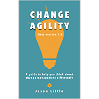 Change Agility: A guide to help you think about change management differently (English Edition)