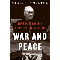 War and Peace: FDR's Final Odyssey: D-Day to Yalta, 1943–1945 (FDR at War Book 3)