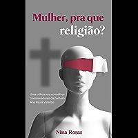Mulher, pra que religião?: Uma crítica aos conselhos conservadores da pastora Ana Paula Valadão