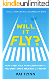 Will It Fly?: How to Test Your Next Business Idea So You Don't Waste Your Time and Money