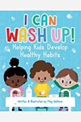 I Can Wash Up!: Helping Kids Develop Healthy Habits Kindle Edition