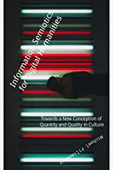 Information Semiotics for Digital Humanities: Towards a New Conception of Quantity and Quality in Culture Kindle Edition