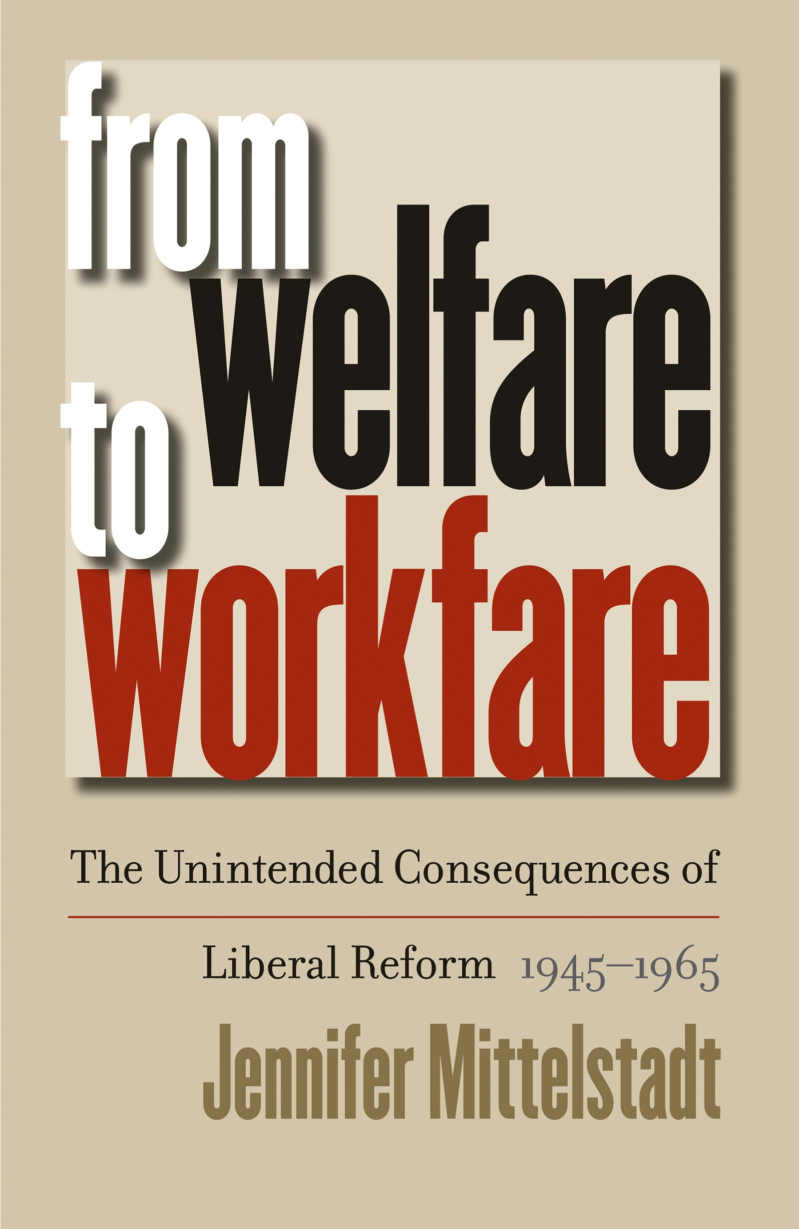 Read Online From Welfare to Workfare: The Unintended Consequences of Liberal Reform, 1945-1965 (Gender and American Culture) ebook
