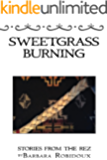 Sweetgrass Burning: Stories from the Rez