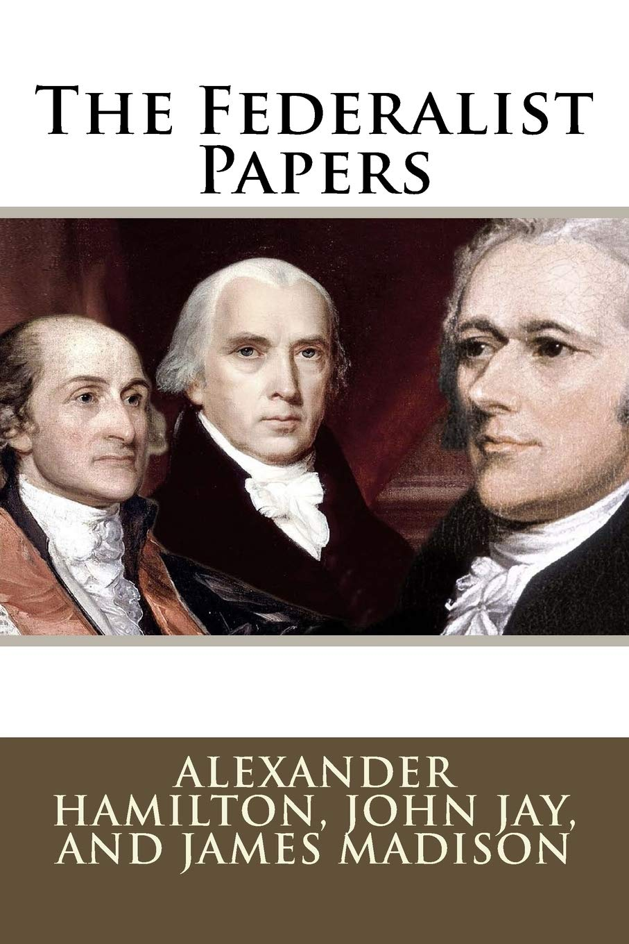 The Federalist Papers Alexander Hamilton, John Jay, and James ...
