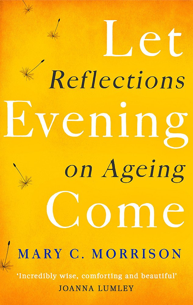 Let Evening Come: Reflections on Ageing pdf epub