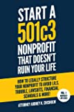 Start A 501c3 Nonprofit That Doesn't Ruin Your Life: How to Legally Structure Your Nonprofit to Avoid I.R.S. Trouble…
