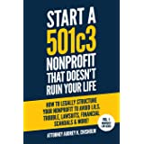 Start A 501c3 Nonprofit That Doesn't Ruin Your Life: How to Legally Structure Your Nonprofit to Avoid I.R.S. Trouble, Lawsuit