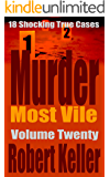 Murder Most Vile Volume 20: 18 Shocking True Crime Murder Cases (True Crime Murder Books) (English Edition)