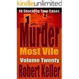 Murder Most Vile Volume 20: 18 Shocking True Crime Murder Cases
