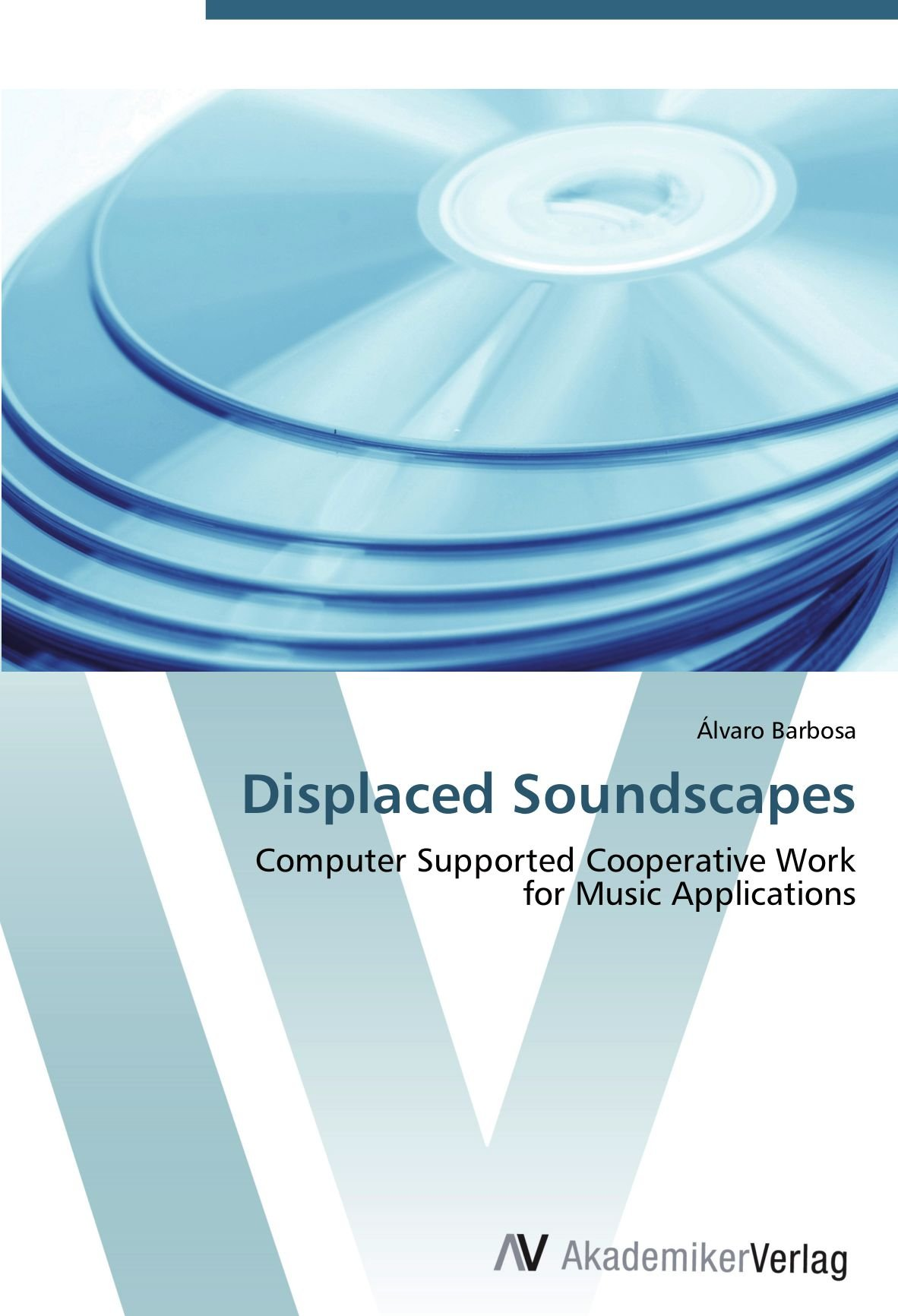 Read Online Displaced Soundscapes: Computer Supported Cooperative Work  for Music Applications pdf epub