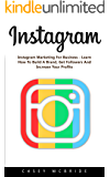 Instagram: Instagram Marketing For Business - Learn How To Build A Brand, Get Followers And Increase Your Profits!