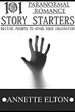 101 Paranormal Romance Story Starters (101 Romance Story Starters)