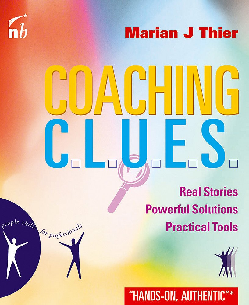 Coaching Clues: Real Stories, Powerful Solutions, Practical Tools (People Skills for Professionals) pdf epub