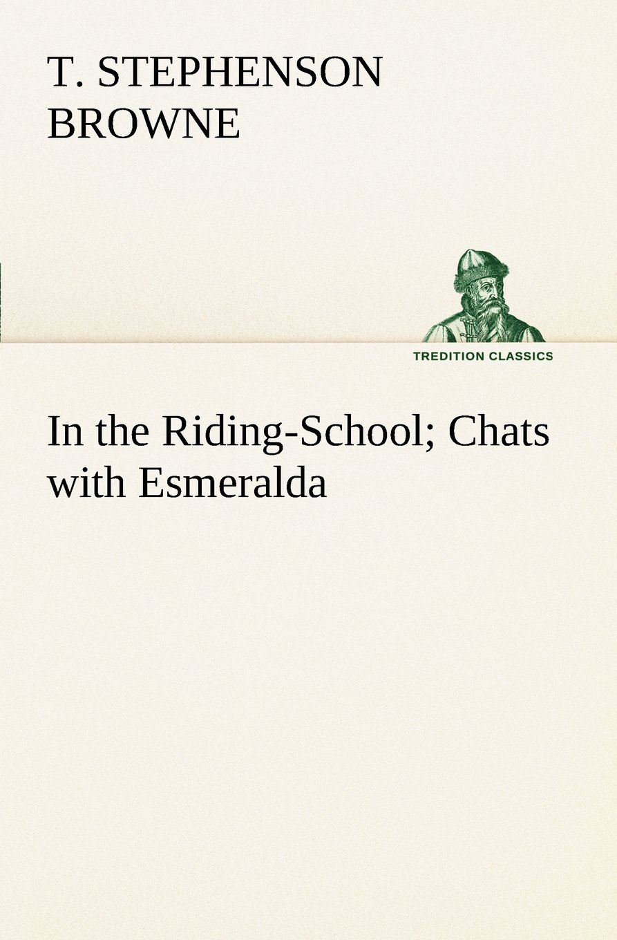 Download In the Riding-School; Chats with Esmeralda (TREDITION CLASSICS) pdf