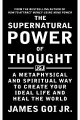 The Supernatural Power of Thought: A Metaphysical and Spiritual Way to Create Your Ideal Life and Heal the World Kindle Edition