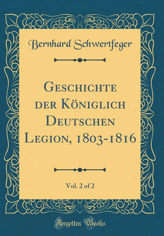 Geschichte der Königlich Deutschen Legion, 1803-1816, Vol. 2 of 2 (Classic Reprint)