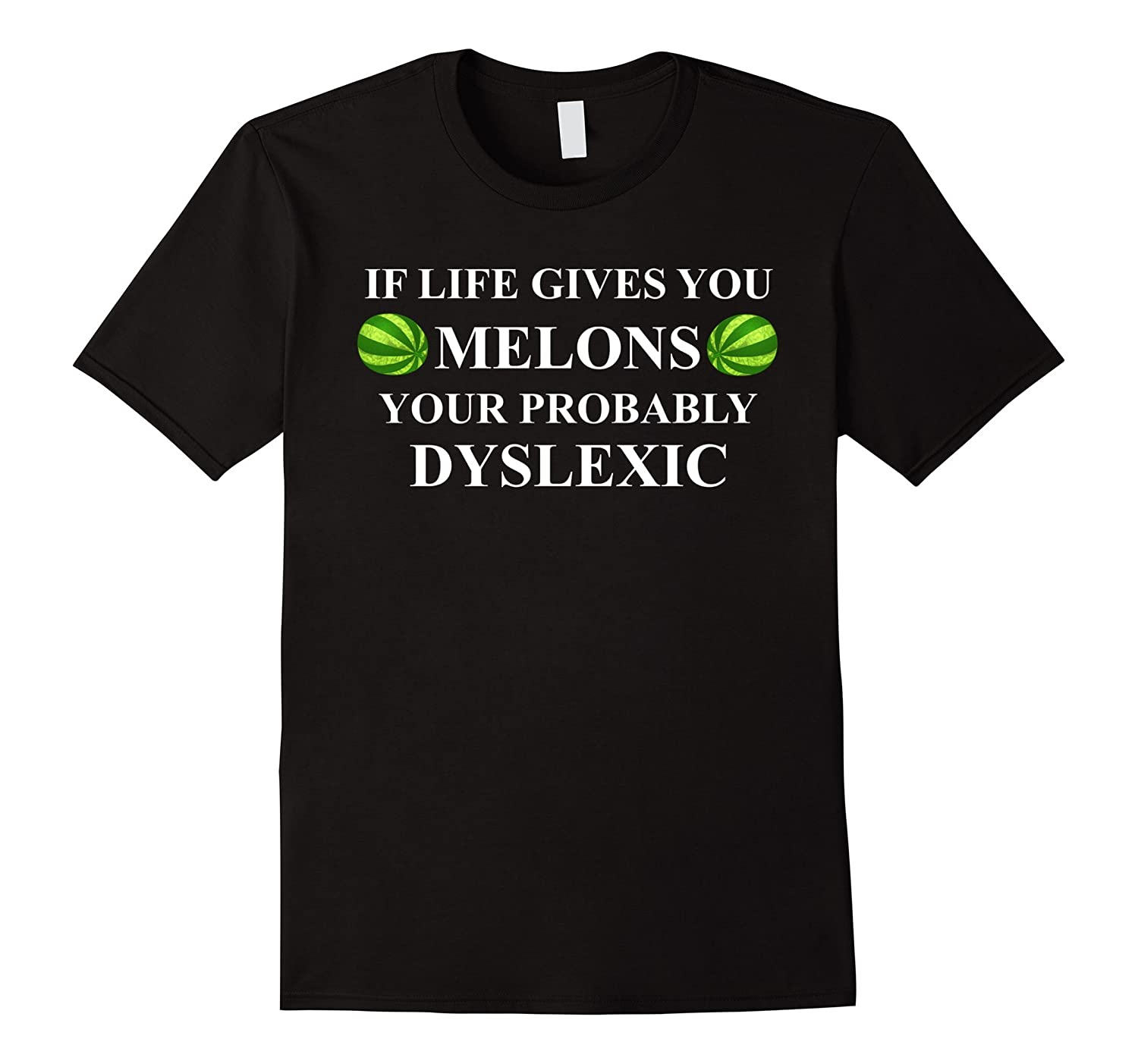 Funny dyslexic t shirt - If Life gives you Melons-Vaci