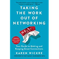 Taking the Work Out of Networking: Your Guide to Making and Keeping Great Connections