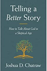 Telling a Better Story: How to Talk About God in a Skeptical Age Kindle Edition
