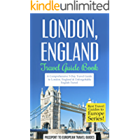 London Travel Guide: London, England: Travel Guide Book—A Comprehensive 5-Day Travel Guide to London, England & Unforgettable English Travel (Best Travel Guides to Europe Series Book 9)