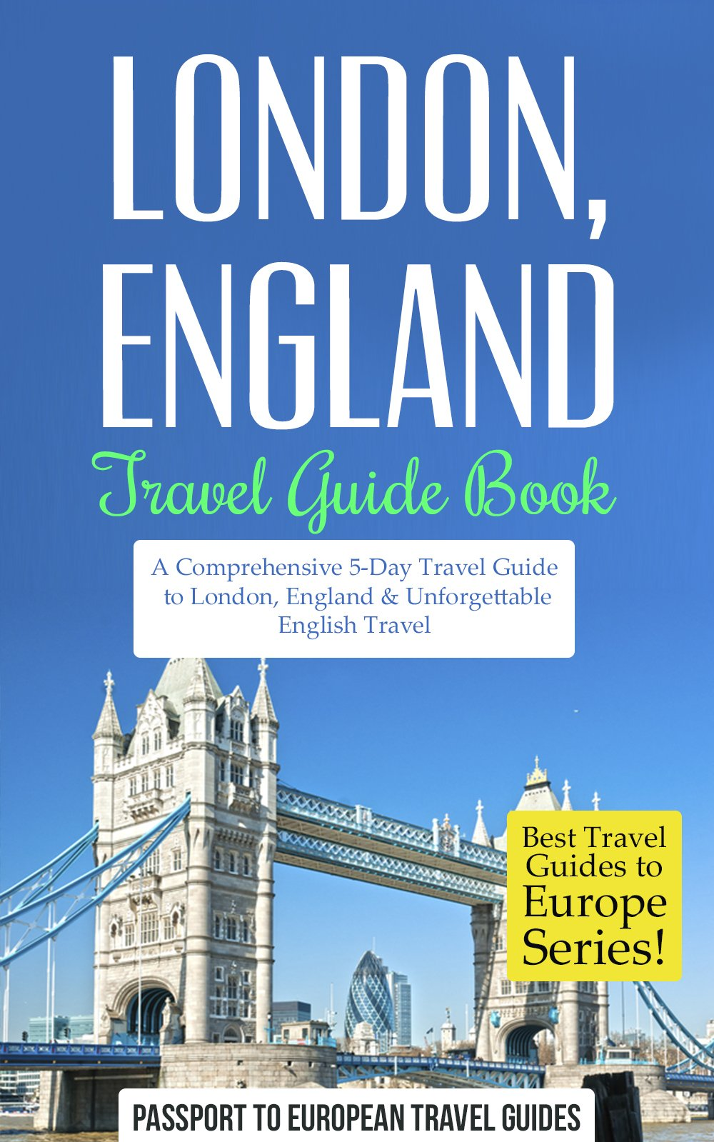 London Travel Guide: London England: Travel Guide Book—A Comprehensive 5-Day Travel Guide to London England & Unforgettable English Travel (Best Travel ... to Europe Series Book 9) (English Edition)