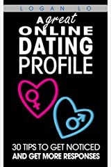 A Great Online Dating Profile: 30 Tips to Get Noticed and Get More Responses Kindle Edition