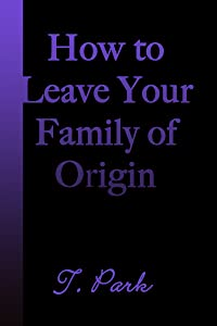 How to Leave Your Family of Origin