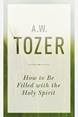 How to Be Filled with the Holy Spirit Kindle Edition