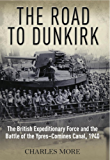 The Road to Dunkirk: The British Expeditionary Force and the Battle of the Ypres-Comines Canal, 1940