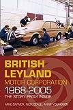 British Leyland Motor Corporation 1968-2005: The Story from Inside