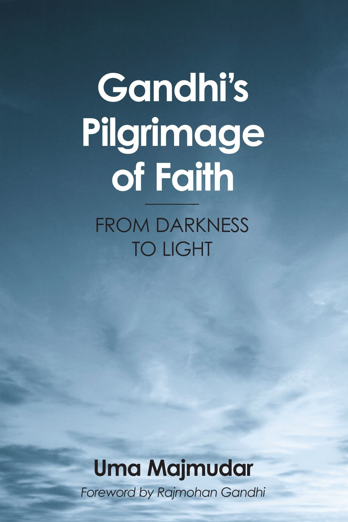 Gandhi's Pilgrimage Of Faith: From Darkness To Light