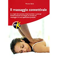 Il massaggio connettivale. Le origini del metodo, le basi teoriche e i principi fondamentali di neurologia, le tecniche di massaggio e le sue applicazioni pratiche