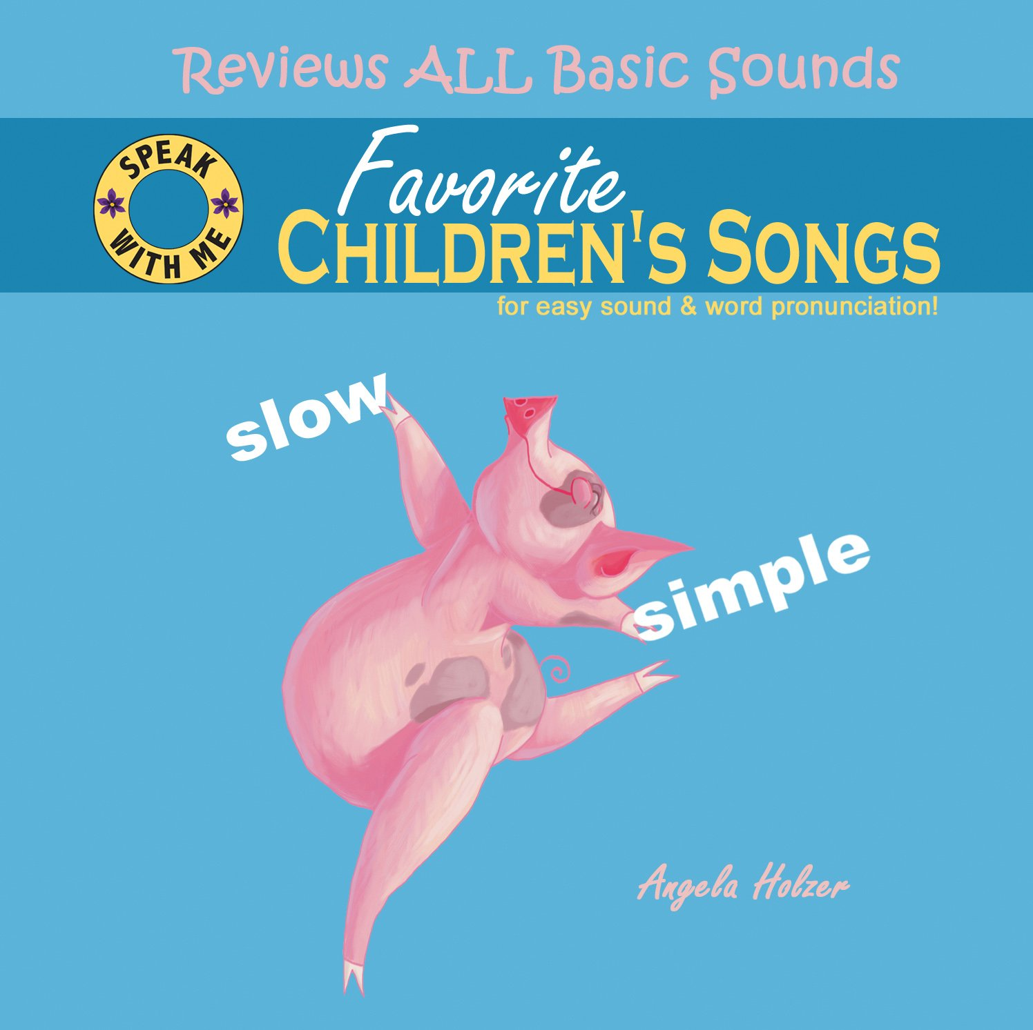 Speak With Me Series: Favorite Children's Songs-Slow & Simple by Speech Development, Speak With Me Books
